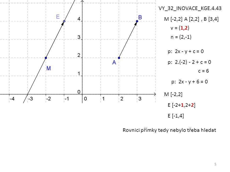VY_32_INOVACE_KGE.4.43 M [-2,2] A [2,2] , B [3,4] v = (1,2) n = (2,-1) p: 2x - y + c = 0. p: 2.(-2) - 2 + c = 0.
